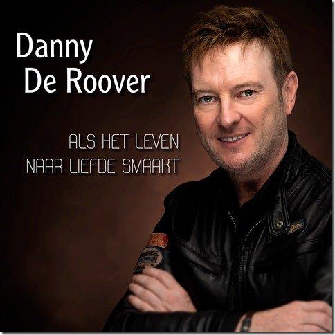 Danny De Roover pakt uit met nieuwe single - Hoes Danny De Roover Als het leven naar liefde smaakt